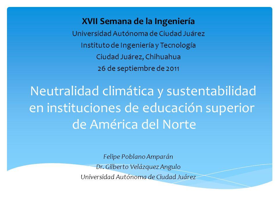 Neutralidad climática y sustentabilidad en instituciones de educación superior de América del Norte Felipe Poblano Amparán Dr. Gilberto Velázquez Angu