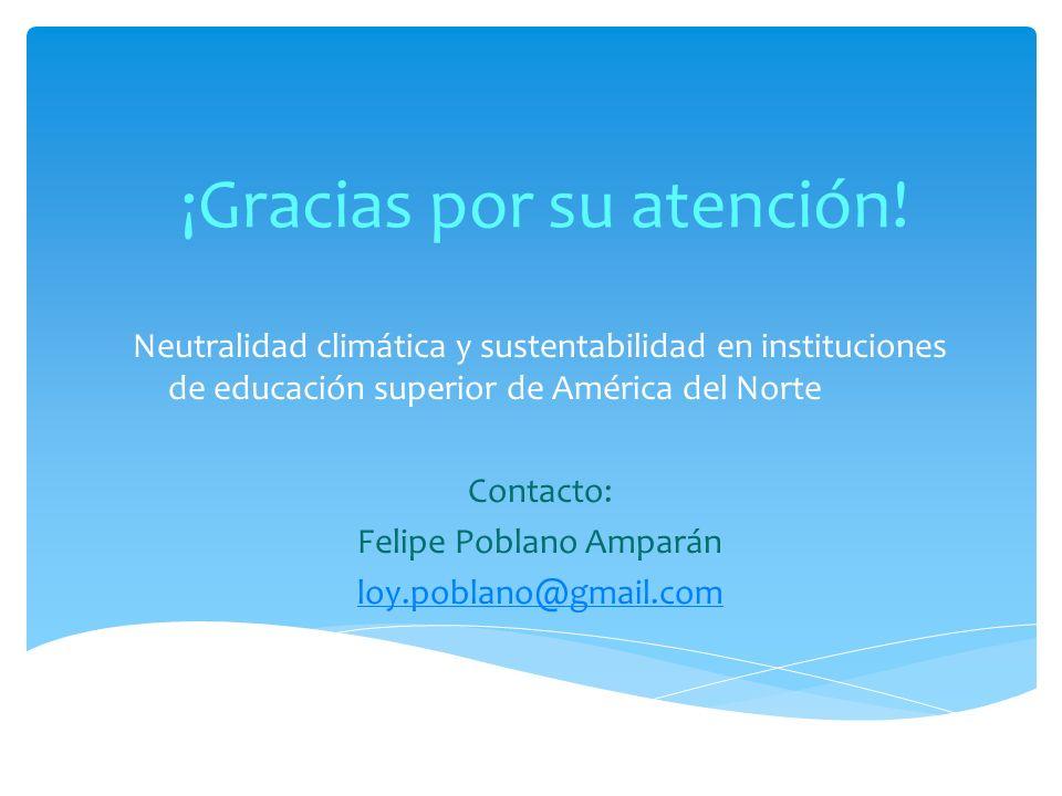 ¡Gracias por su atención! Neutralidad climática y sustentabilidad en instituciones de educación superior de América del Norte Contacto: Felipe Poblano