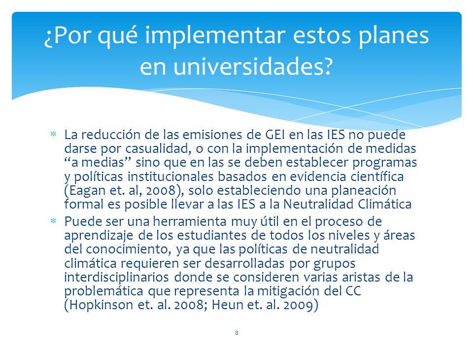 La reducción de las emisiones de GEI en las IES no puede darse por casualidad, o con la implementación de medidas a medias sino que en las se deben establecer programas y políticas institucionales basados en evidencia científica (Eagan et.