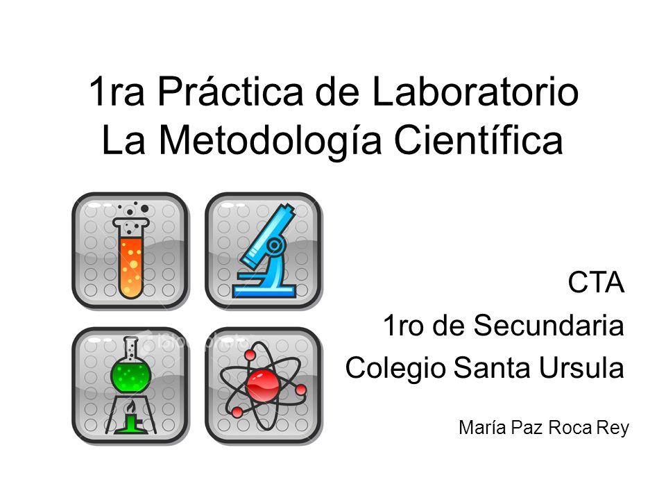 1ra Práctica de Laboratorio La Metodología Científica CTA 1ro de Secundaria Colegio Santa Ursula María Paz Roca Rey