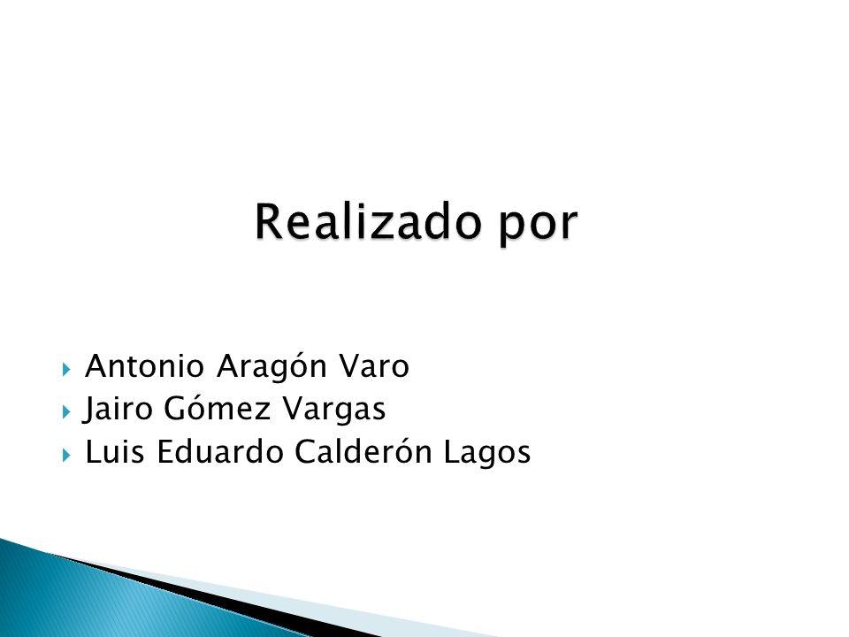 Antonio Aragón Varo Jairo Gómez Vargas Luis Eduardo Calderón Lagos