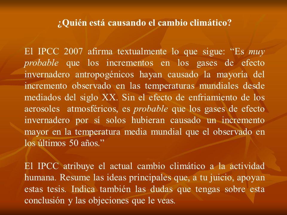 ¿Quién está causando el cambio climático? El IPCC 2007 afirma textualmente lo que sigue: Es muy probable que los incrementos en los gases de efecto in