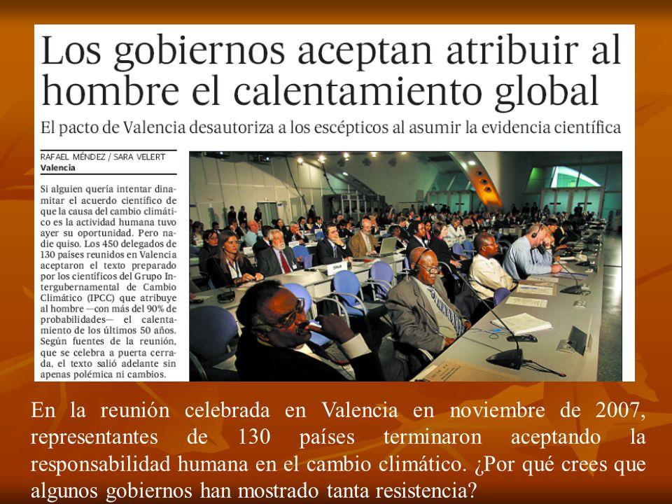En la reunión celebrada en Valencia en noviembre de 2007, representantes de 130 países terminaron aceptando la responsabilidad humana en el cambio cli