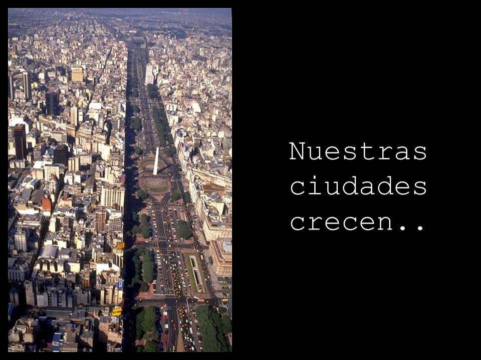Nuestras ciudades crecen..