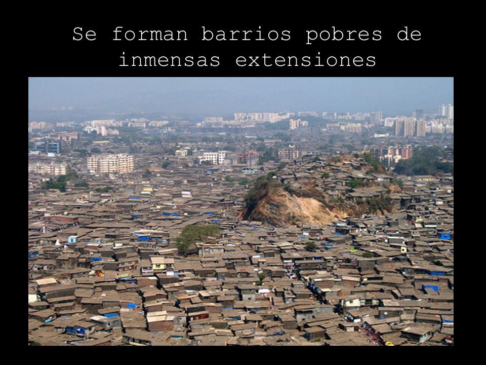 Se forman barrios pobres de inmensas extensiones