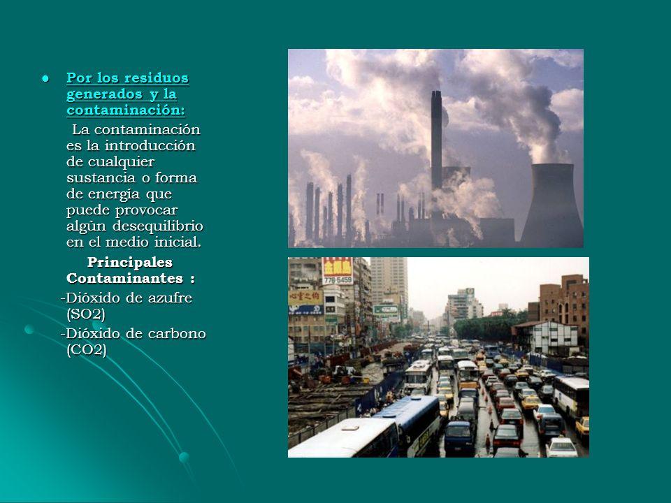 Por los residuos generados y la contaminación: Por los residuos generados y la contaminación: Por los residuos generados y la contaminación: Por los residuos generados y la contaminación: La contaminación es la introducción de cualquier sustancia o forma de energía que puede provocar algún desequilibrio en el medio inicial.