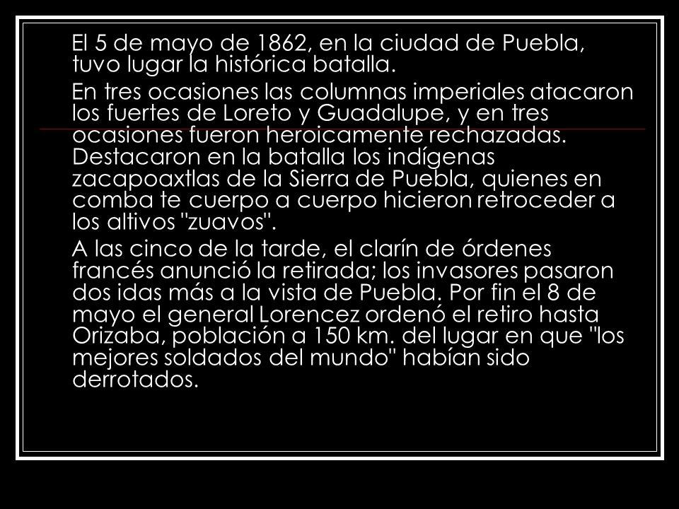 El 5 de mayo de 1862, en la ciudad de Puebla, tuvo lugar la histórica batalla. En tres ocasiones las columnas imperiales atacaron los fuertes de Loret