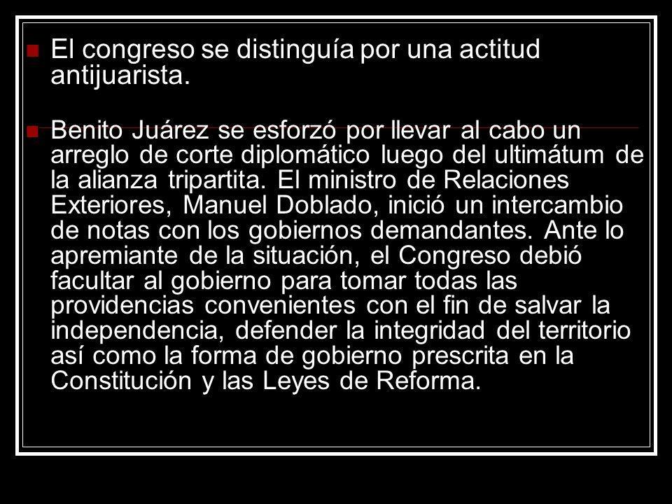 El congreso se distinguía por una actitud antijuarista. Benito Juárez se esforzó por llevar al cabo un arreglo de corte diplomático luego del ultimátu