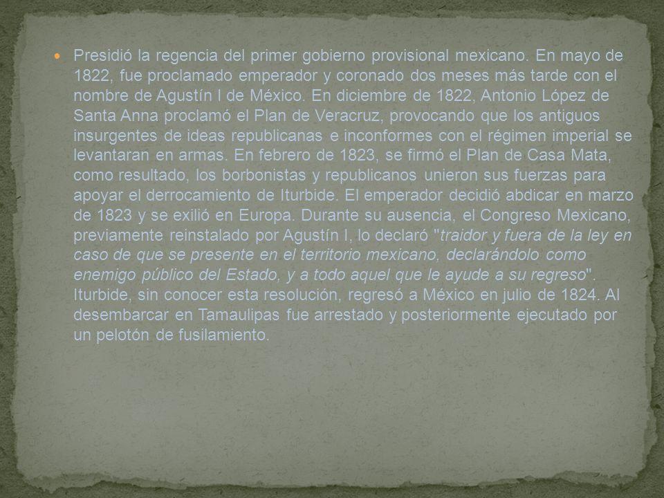Presidió la regencia del primer gobierno provisional mexicano. En mayo de 1822, fue proclamado emperador y coronado dos meses más tarde con el nombre
