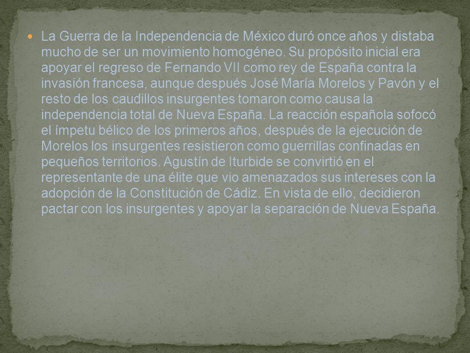 La Guerra de la Independencia de México duró once años y distaba mucho de ser un movimiento homogéneo. Su propósito inicial era apoyar el regreso de F