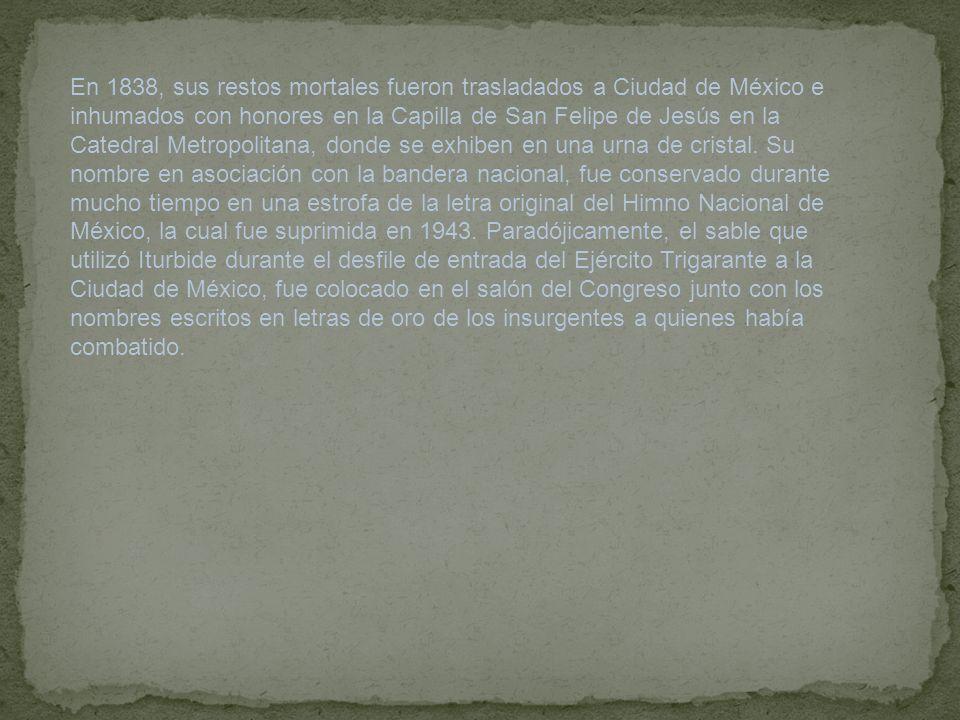 En 1838, sus restos mortales fueron trasladados a Ciudad de México e inhumados con honores en la Capilla de San Felipe de Jesús en la Catedral Metropo