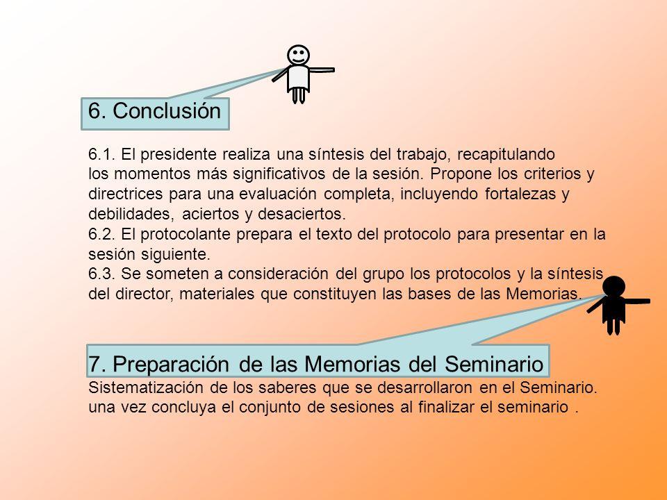 6. Conclusión 6.1. El presidente realiza una síntesis del trabajo, recapitulando los momentos más significativos de la sesión. Propone los criterios y