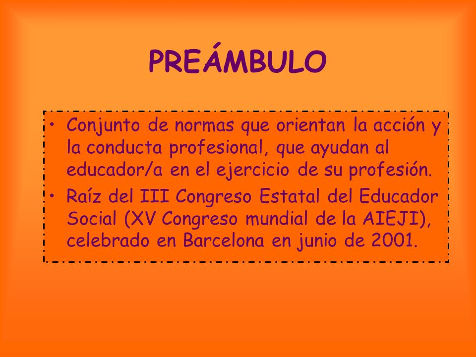 PREÁMBULO Conjunto de normas que orientan la acción y la conducta profesional, que ayudan al educador/a en el ejercicio de su profesión. Raíz del III