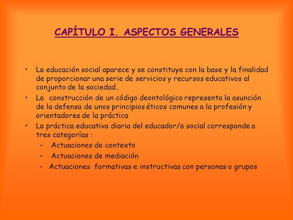 CAPÍTULO I. ASPECTOS GENERALES La educación social aparece y se constituye con la base y la finalidad de proporcionar una serie de servicios y recurso
