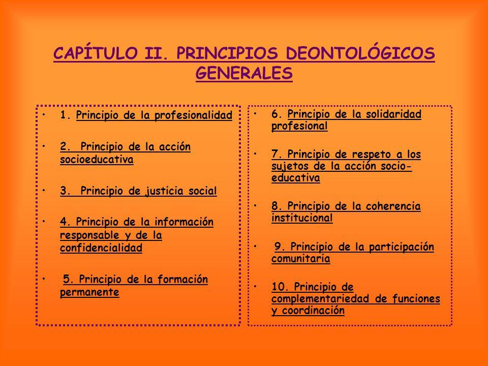 CAPÍTULO II. PRINCIPIOS DEONTOLÓGICOS GENERALES 1. Principio de la profesionalidad 2. Principio de la acción socioeducativa 3. Principio de justicia s