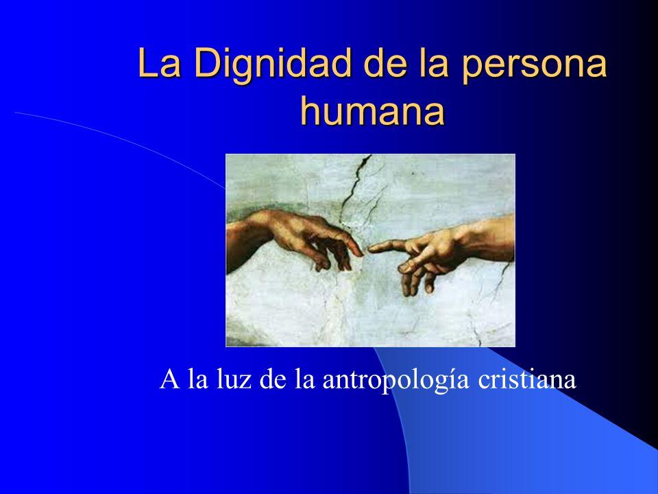 La Dignidad de la persona humana A la luz de la antropología cristiana