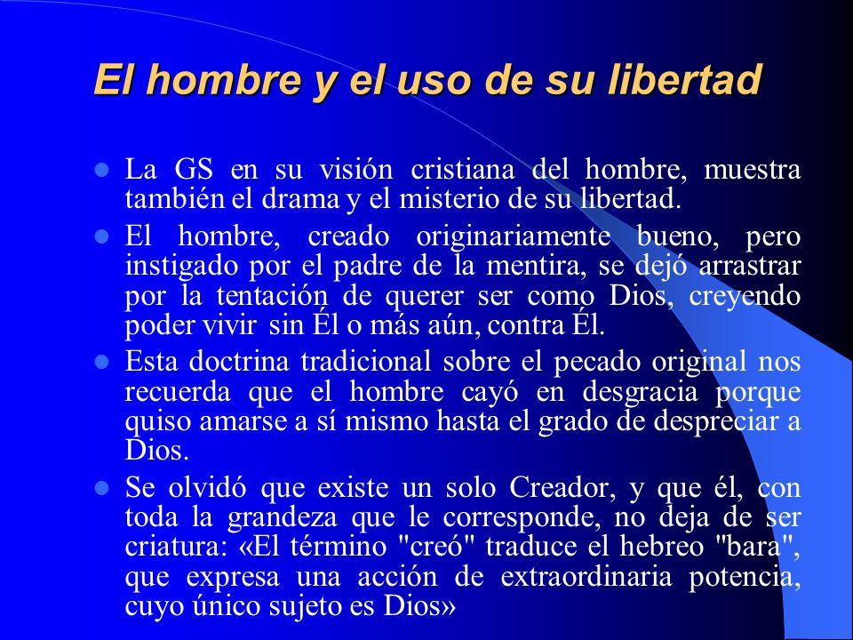 El hombre y el uso de su libertad La GS en su visión cristiana del hombre, muestra también el drama y el misterio de su libertad. El hombre, creado or