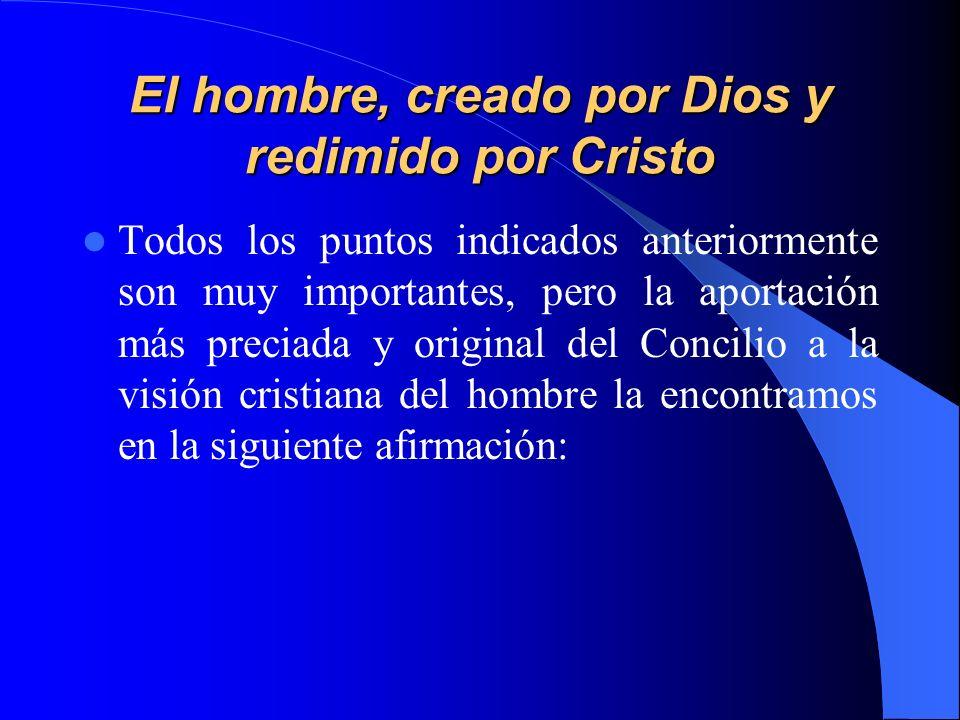 El hombre, creado por Dios y redimido por Cristo Todos los puntos indicados anteriormente son muy importantes, pero la aportación más preciada y origi