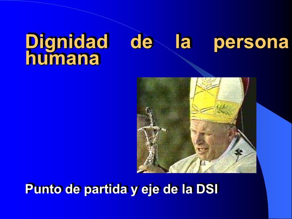 Dignidad de la persona humana Punto de partida y eje de la DSI