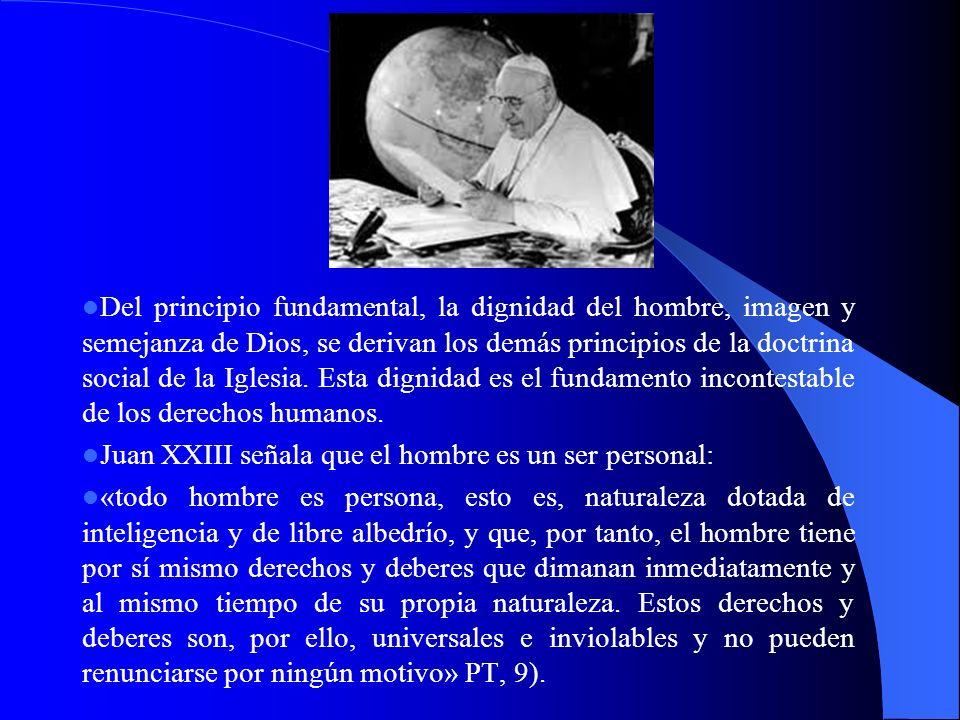 Del principio fundamental, la dignidad del hombre, imagen y semejanza de Dios, se derivan los demás principios de la doctrina social de la Iglesia. Es