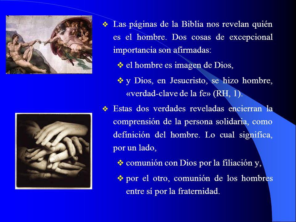Las páginas de la Biblia nos revelan quién es el hombre. Dos cosas de excepcional importancia son afirmadas: el hombre es imagen de Dios, y Dios, en J