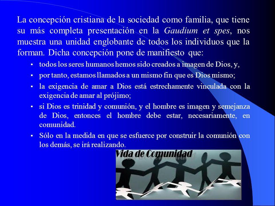 La concepción cristiana de la sociedad como familia, que tiene su más completa presentación en la Gaudium et spes, nos muestra una unidad englobante d