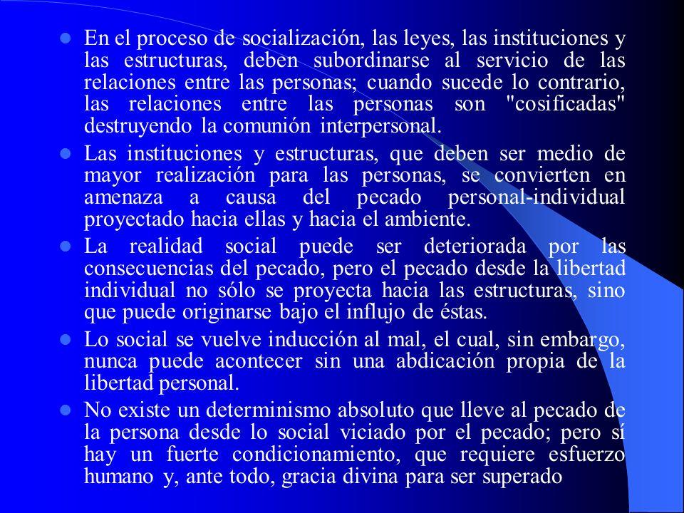 En el proceso de socialización, las leyes, las instituciones y las estructuras, deben subordinarse al servicio de las relaciones entre las personas; c