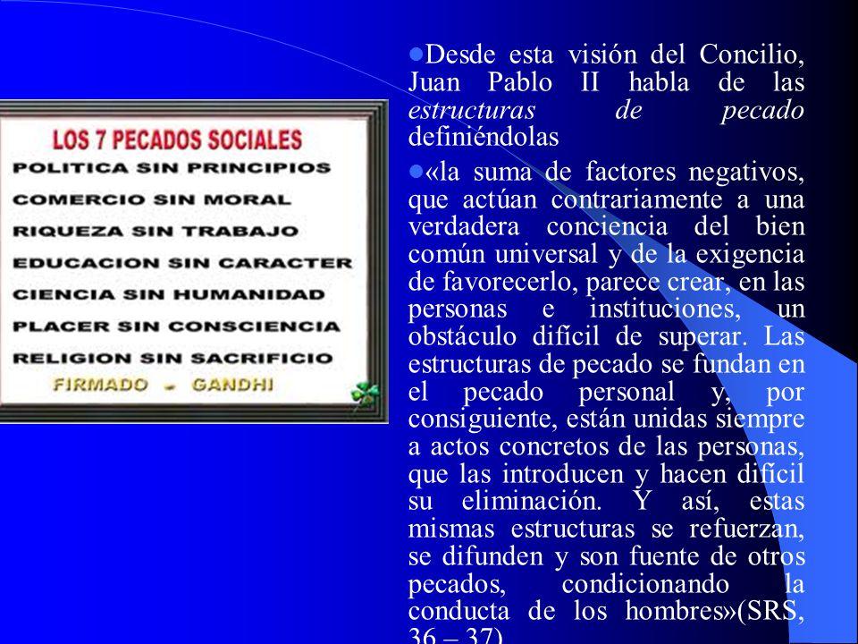 Desde esta visión del Concilio, Juan Pablo II habla de las estructuras de pecado definiéndolas «la suma de factores negativos, que actúan contrariamen
