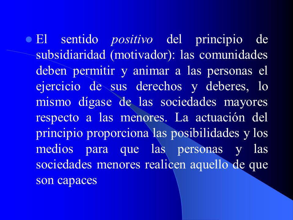 El sentido positivo del principio de subsidiaridad (motivador): las comunidades deben permitir y animar a las personas el ejercicio de sus derechos y