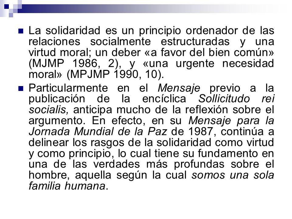 Una auténtica solidaridad es universal, es decir, no tiene fronteras porque todos somos miembros de la misma familia humana (cf. MJMP 1981, 4); todos