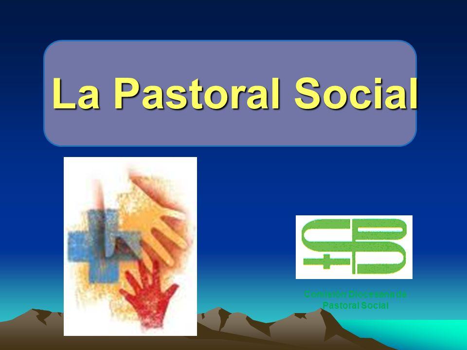 La Pastoral Social Comisión Diocesana de Pastoral Social