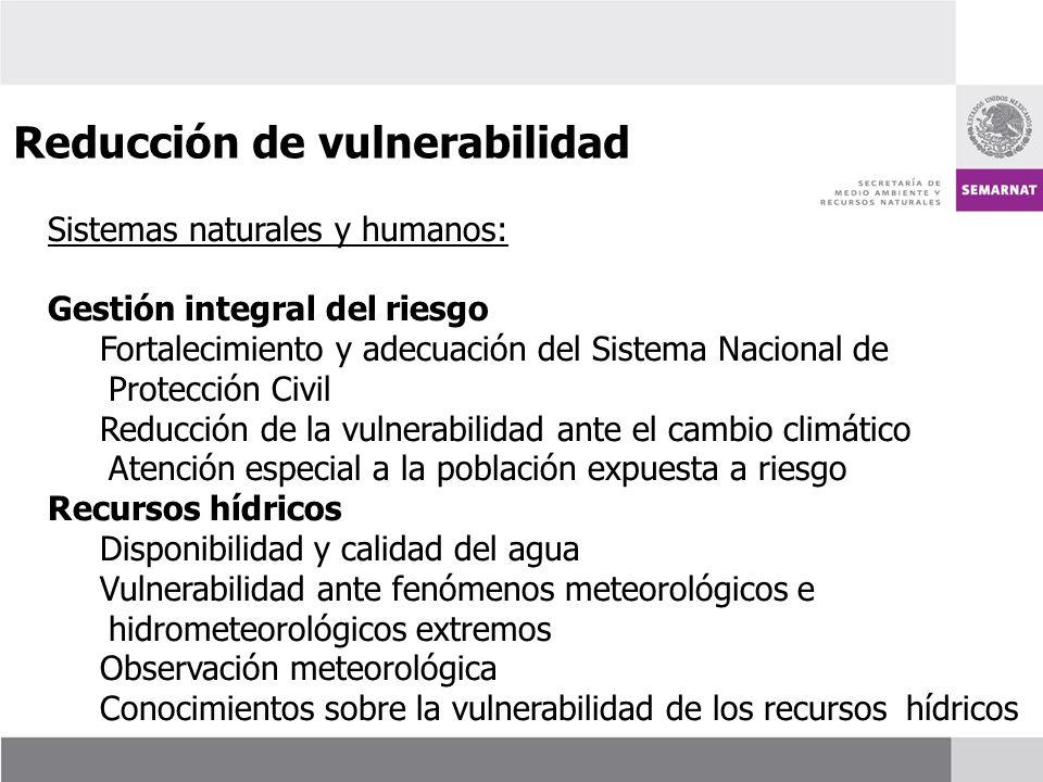 Sistemas naturales y humanos: Gestión integral del riesgo Fortalecimiento y adecuación del Sistema Nacional de Protección Civil Reducción de la vulner