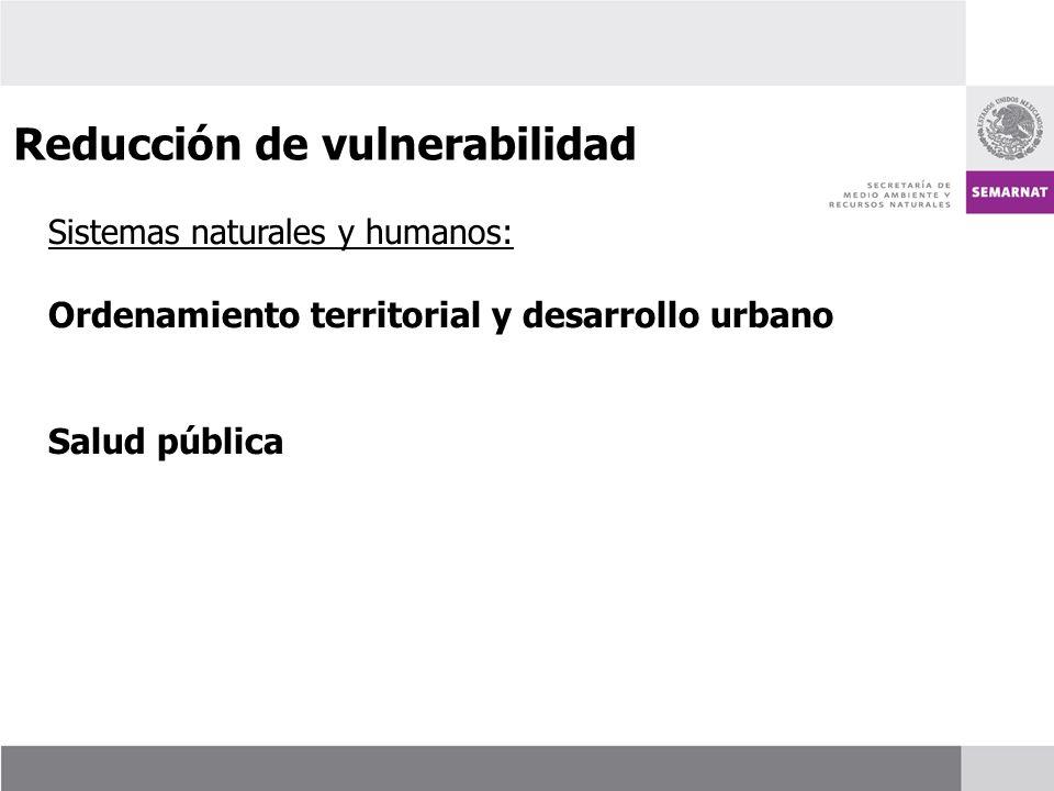 Sistemas naturales y humanos: Ordenamiento territorial y desarrollo urbano Salud pública Reducción de vulnerabilidad