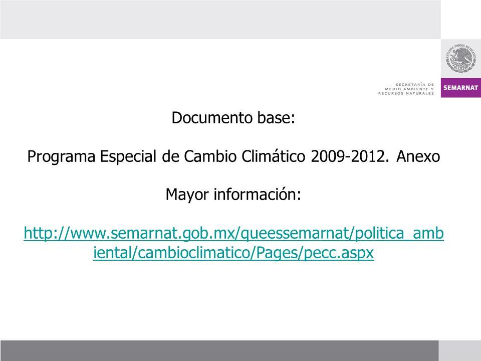 Documento base: Programa Especial de Cambio Climático 2009-2012. Anexo Mayor información: http://www.semarnat.gob.mx/queessemarnat/politica_amb iental