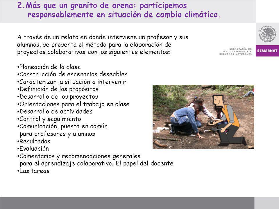 2.Más que un granito de arena: participemos responsablemente en situación de cambio climático. A través de un relato en donde interviene un profesor y