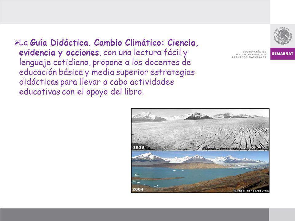 La Guía Didáctica. Cambio Climático: Ciencia, evidencia y acciones, con una lectura fácil y lenguaje cotidiano, propone a los docentes de educación bá
