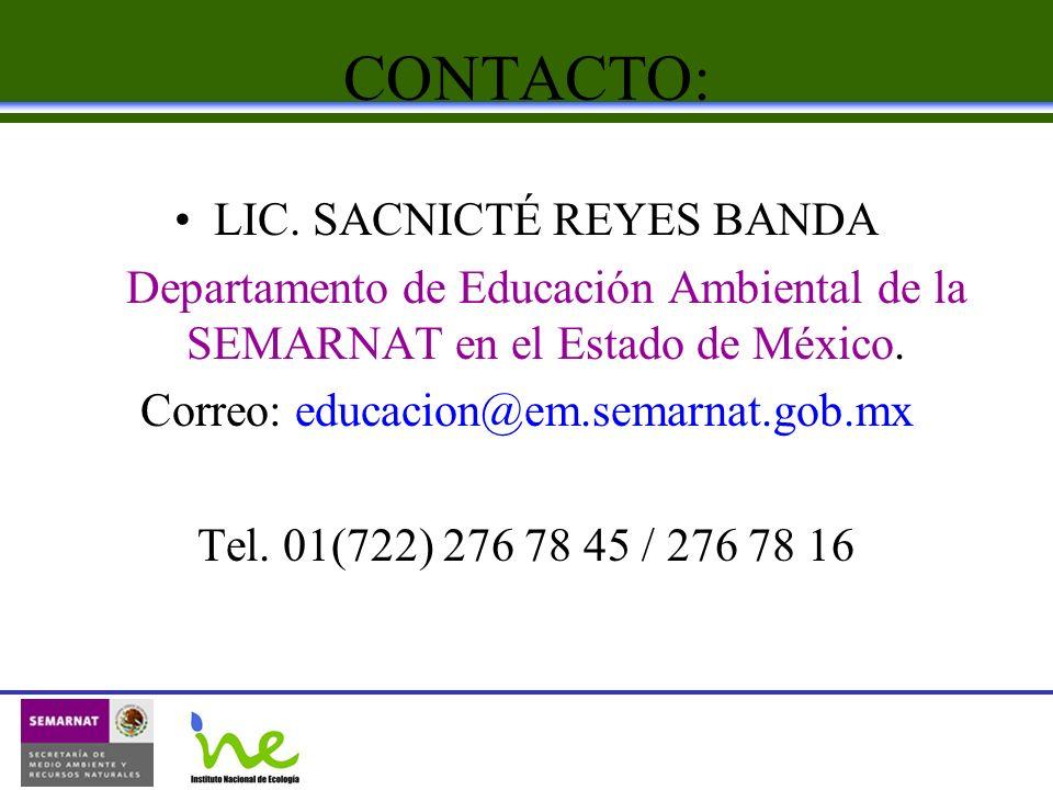 CONTACTO: LIC. SACNICTÉ REYES BANDA Departamento de Educación Ambiental de la SEMARNAT en el Estado de México. Correo: educacion@em.semarnat.gob.mx Te