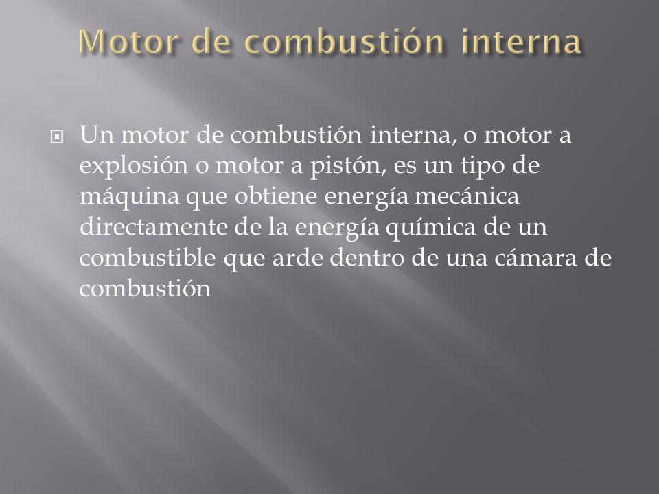 Un motor de combustión interna, o motor a explosión o motor a pistón, es un tipo de máquina que obtiene energía mecánica directamente de la energía qu