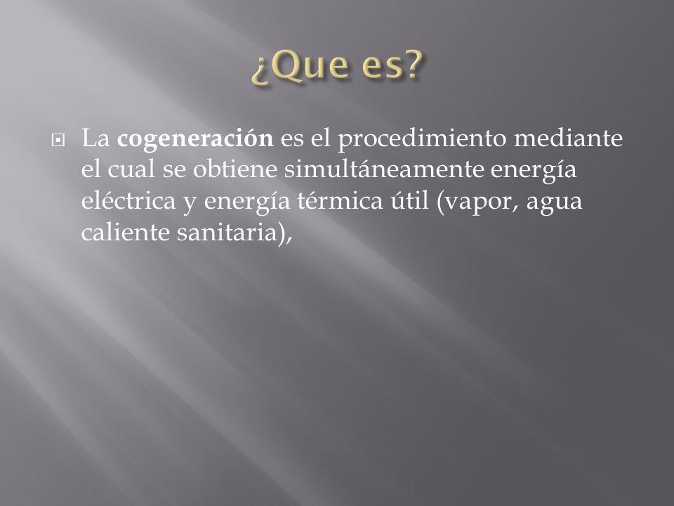 La cogeneración es el procedimiento mediante el cual se obtiene simultáneamente energía eléctrica y energía térmica útil (vapor, agua caliente sanitar