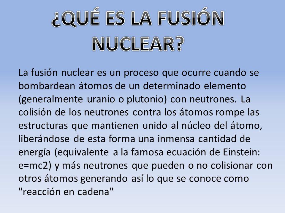 La fusión nuclear es un proceso que ocurre cuando se bombardean átomos de un determinado elemento (generalmente uranio o plutonio) con neutrones. La c