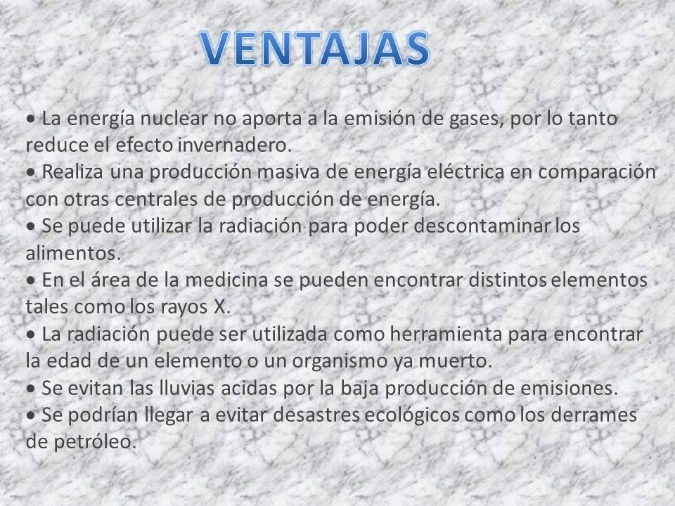 La energía nuclear no aporta a la emisión de gases, por lo tanto reduce el efecto invernadero. Realiza una producción masiva de energía eléctrica en c