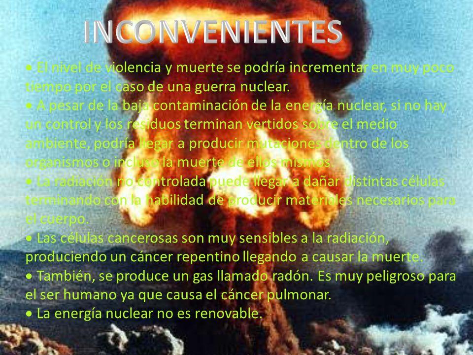 El nivel de violencia y muerte se podría incrementar en muy poco tiempo por el caso de una guerra nuclear. A pesar de la baja contaminación de la ener