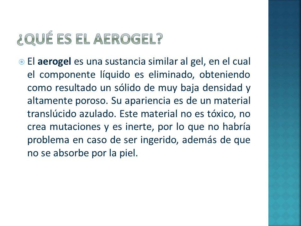 El aerogel es una sustancia similar al gel, en el cual el componente líquido es eliminado, obteniendo como resultado un sólido de muy baja densidad y