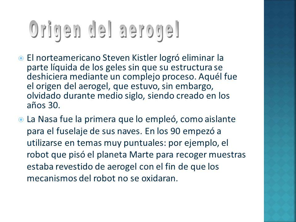 El norteamericano Steven Kistler logró eliminar la parte líquida de los geles sin que su estructura se deshiciera mediante un complejo proceso. Aquél
