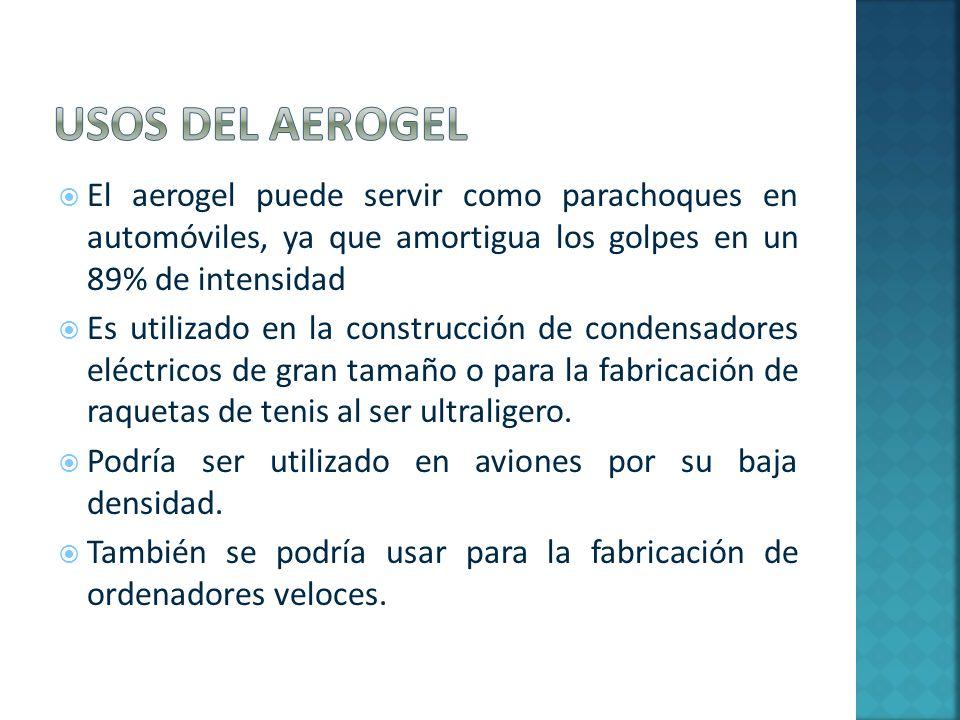 El aerogel puede servir como parachoques en automóviles, ya que amortigua los golpes en un 89% de intensidad Es utilizado en la construcción de conden