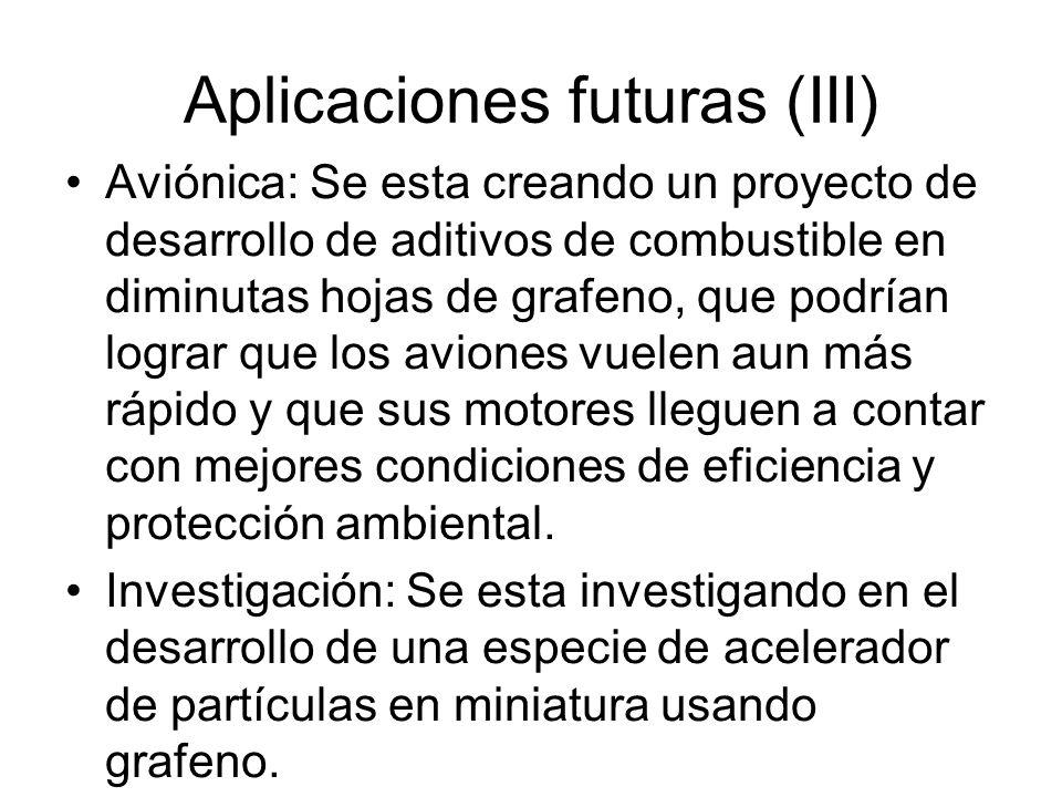 Aplicaciones futuras (III) Aviónica: Se esta creando un proyecto de desarrollo de aditivos de combustible en diminutas hojas de grafeno, que podrían l
