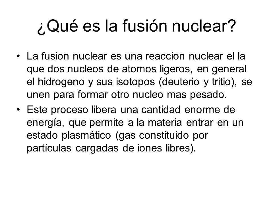 ¿Qué es la fusión nuclear? La fusion nuclear es una reaccion nuclear el la que dos nucleos de atomos ligeros, en general el hidrogeno y sus isotopos (