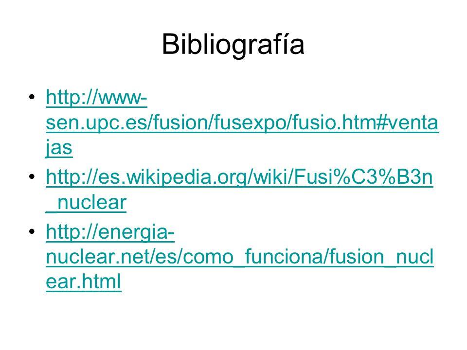 Bibliografía http://www- sen.upc.es/fusion/fusexpo/fusio.htm#venta jashttp://www- sen.upc.es/fusion/fusexpo/fusio.htm#venta jas http://es.wikipedia.or