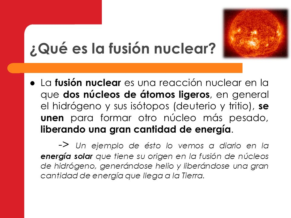 Requisitos para que se produzca la fusión: Temperatura muy elevada: para separar los electrones del núcleo y que éste se aproxime a otro núcleo, ya que éstos tienden a repelerse.