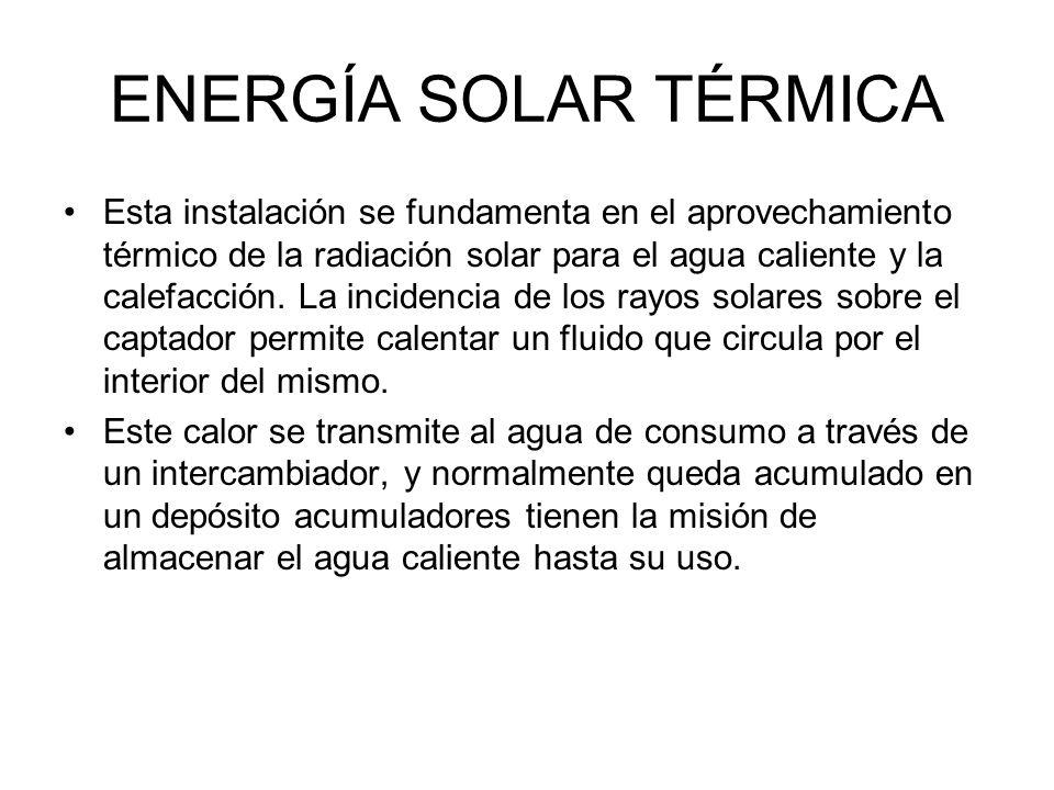 ENERGÍA SOLAR TÉRMICA Esta instalación se fundamenta en el aprovechamiento térmico de la radiación solar para el agua caliente y la calefacción.